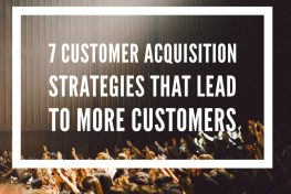 7 Customer Acquisition Strategies that Lead to More Customers